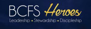 BCFS Heroes: Leadership, Stewardship, Discipleship